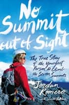 No Summit out of Sight - The True Story of the Youngest Person to Climb the Seven Summits ebook by Jordan Romero, Linda LeBlanc