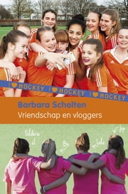 Vriendschap en vloggers ebook by Barbara Scholten