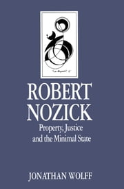 Robert Nozick - Property, Justice and the Minimal State ebook by Jonathan Wolff