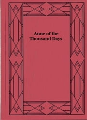 Anne of the Thousand Days ebook by Maxwell Anderson