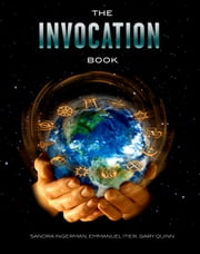 The Invocation Book: An Exploration of Oneness and a Call for World Peace ebook by Sandra Ingerman,Emmanuel Itier,Gary Quinn