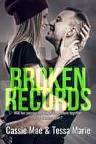 Broken Records ebook by Cassie Mae, Tessa Marie