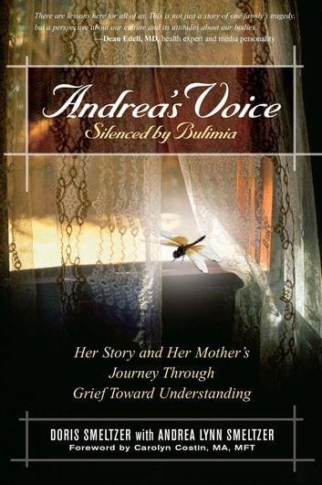 Andrea's Voice: Silenced by Bulimia - Her Story and Her Mother's Journey Through Grief Toward Understanding ebook by Doris Smeltzer