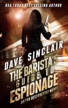 The Barista's Guide To Espionage - An Eva Destruction Novel ebook by Dave Sinclair