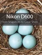 Nikon D600 ebook by Rob Sylvan