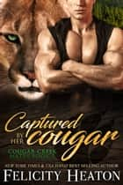 Captured by her Cougar (Cougar Creek Mates Shifter Romance Series Book 2) ebook by