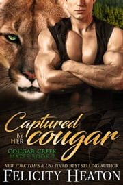 Captured by her Cougar (Cougar Creek Mates Shifter Romance Series Book 2) ebook by Felicity Heaton