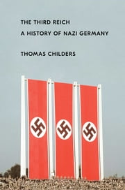 The Third Reich - A History of Nazi Germany ebook by Thomas Childers