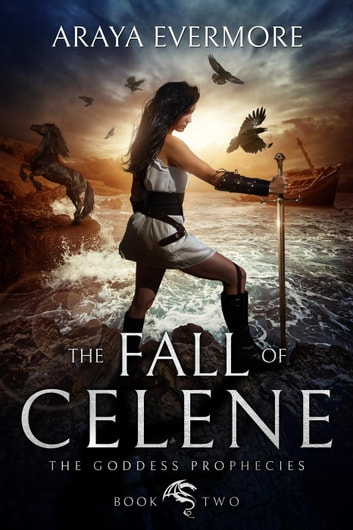The Fall of Celene - The Goddess Prophecies, #2 ebook by Araya Evermore