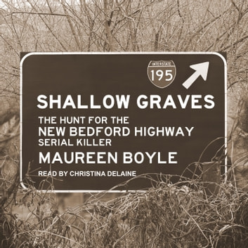 Shallow Graves - The Hunt for the New Bedford Highway Serial Killer audiobook by Maureen Boyle