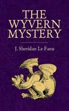 The Wyvern Mystery ebook by J. Sheridan Le Fanu