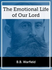 The Emotional Life of our Lord ebook by B.B. Warfield
