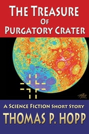 The Treasure Of Purgatory Crater ebook by Thomas P Hopp