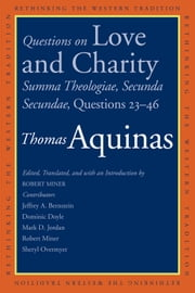 Questions on Love and Charity - Summa Theologiae, Secunda Secundae, Questions 2346 ebook by Thomas Aquinas,Robert Miner