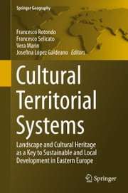 Cultural Territorial Systems - Landscape and Cultural Heritage as a Key to Sustainable and Local Development in Eastern Europe ebook by Francesco Rotondo,Francesco Selicato,Vera Marin,Josefina Lopez Galdeano