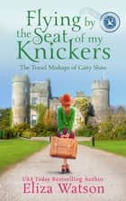 Flying by the Seat of My Knickers ekitaplar by Eliza Watson