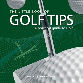 Little Book of Golf Tips ebook by Jezz Ellwood