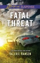 Fatal Threat (Mills & Boon Love Inspired Suspense) (Emergency Responders, Book 1) ebook by Valerie Hansen
