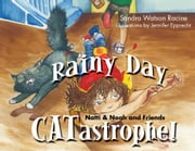 Rainy Day CATastrophe! - Natti & Noah and Friends ebook by Sandra Watson Racine,Jennifer Epprecht