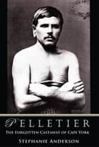 Pelletier - The Forgotten Castaway of Cape York 電子書 by Stephanie Anderson