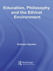 Education, Philosophy and the Ethical Environment ebook by Graham Haydon