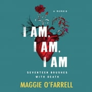 I Am, I Am, I Am: Seventeen Brushes With Death - The Breathtaking Number One Bestseller audiobook by Maggie O'Farrell