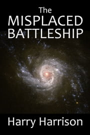 The Misplaced Battleship: A Stainless Steel Rat Adventure ebook by Harry Harrison