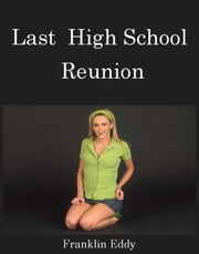 Last High School Reunion ebook by Franklin Eddy