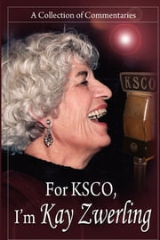 For KSCO: I'm Kay Zwerling ebook by KSCO Radio