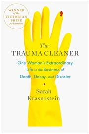The Trauma Cleaner - One Woman's Extraordinary Life in the Business of Death, Decay, and Disaster e-kirjat by Sarah Krasnostein