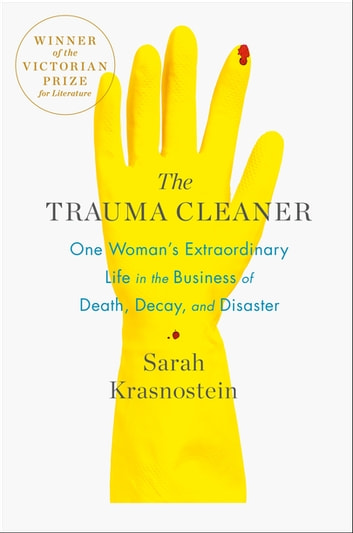 The Trauma Cleaner - One Woman's Extraordinary Life in the Business of Death, Decay, and Disaster ebook by Sarah Krasnostein