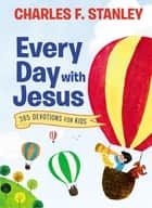 Every Day with Jesus - 365 Devotions for Kids ebook by Charles Stanley