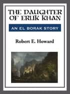 The Daughter of Erlik Khan ebook by Robert E. Howard