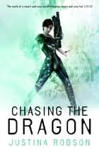 Chasing the Dragon - Quantum Gravity Book Four ebook by Justina Robson