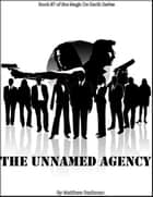 The Unnamed Agency - Magic On Earth - If Magic Did Exist, #7 ebook by Matt Deckman