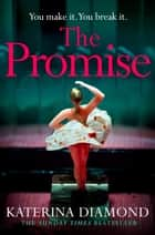 The Promise: The twisty new thriller from the Sunday Times bestseller, guaranteed to keep you up all night ebook by Katerina Diamond
