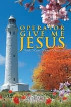 Operator Give Me Jesus ebook by Judy Louise Hicks