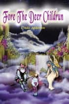 Fore The Deer Childrun ebook by Cinda Anderson