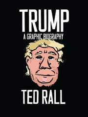 Trump - A Graphic Biography ebook by Ted Rall