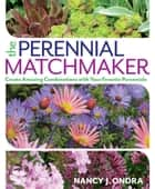 The Perennial Matchmaker - Create Amazing Combinations with Your Favorite Perennials ebook by Nancy J. Ondra