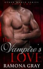 The Vampire's Love (Other World Series Book Two) ebook by Ramona Gray
