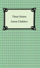 Three Sisters ebook by Anton Chekhov