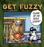 Clean Up on Aisle Stupid - A Get Fuzzy Collection ebook by Darby Conley