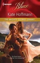 The Mighty Quinns: Danny ebook by Kate Hoffmann