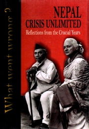 Nepal Crisis Unlimited Reflections from the Crucial Years ebook by Barbara Adams