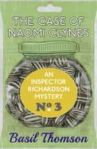 The Case of Naomi Clynes - An Inspector Richardson Mystery ebook by Basil Thomson