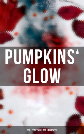 Pumpkins' Glow: 200+ Eerie Tales for Halloween - Horror Classics, Mysterious Cases, Gothic Novels, Monster Tales & Supernatural Stories: Sweeney Todd, The Murders in the Rue Morgue, Frankenstein, The Vampire, Dracula, Sleepy Hollow, From Beyond… eBook by H. P. Lovecraft,Mary Shelley,Edgar Allan Poe,Bram Stoker,Théophile Gautier,Arthur Conan Doyle,Grant Allen,M. P. Shiel,Ralph Adams Cram,John William Polidori,Thomas Hardy,Charles Dickens,Guy de Maupassant,Wilkie Collins,M. R. James,Nathaniel Hawthorne,Ambrose Bierce,Arthur Machen,William Hope Hodgson,Pedro De Alarçon,Walter Hubbell,Washington Irving,Francis Marion Crawford,James Malcolm Rymer,Thomas Peckett Prest,W. W. Jacobs,Wilhelm Hauff,Harriet Beecher Stowe,Daniel Defoe,Jack London,George MacDonald,Mark Twain,Pliny the Younger,Margaret Oliphant,Helena Blavatsky,Fergus Hume,Florence Marryat,Villiers de l'Isle Adam,William Archer,William F. Harvey,Katherine Rickford,Leopold Kompert,Vincent O'Sullivan,Ellis Parker Butler,A. T. Quiller-Couch,Fiona Macleod,Lafcadio Hearn,William T. Stead,Gambier Bolton,Andrew Jackson Davis,Nizida,Walter F. Prince,Chester Bailey Fernando,Brander Matthews,Leonard Kip,Frank R. Stockton,Bithia Mary Croker,Catherine L. Pirkis,Anatole France,Richard Le Gallienne,Henry James,John Buchan