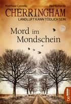 Cherringham - Mord im Mondschein - Landluft kann tödlich sein ebook by Sabine Schilasky, Matthew Costello, Neil Richards