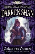 Palace of the Damned (The Saga of Larten Crepsley, Book 3) ebook by Darren Shan