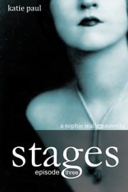 Stages | Episode Three - a Sophie Walker novella ebook by Katie Paul
